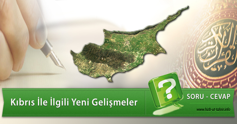 Soru Cevap: Kıbrıs İle İlgili Yeni Gelişmeler