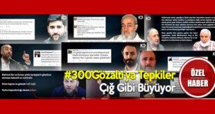 #300Gözaltı'ya Tepkiler Çığ Gibi Büyüyor