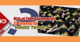Hizb-ut Tahrir Söylemişti! 15 Temmuz'da 'Kemalist' Parmağı