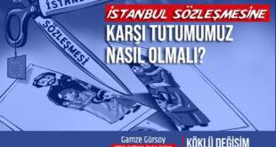 İstanbul sözleşmesine karşı tutumumumuz nasıl olmalı -Gamze Gürsoy