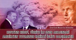 Rusya'nın Hedefi, Türkiye ile Onun Arkasındaki Amerika'nın Tutumunun Hakikati İdlib'e Saldırmaktır  -Üstad Esad Mansur'un Kaleminden-