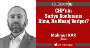 CHP'nin Suriye Konferansı Kime, Ne Mesaj Veriyor? -Mahmut Kar