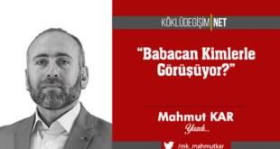 """Mahmut Kar: """"Babacan kimlerle görüşüyor?"""""""