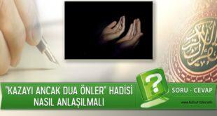 """Soru-Cevap: """"Kazayı ancak dua önler"""" Hadisi Nasıl Anlaşılmalı?"""
