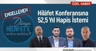 HİLAFET KONFERANSI'NA 52,5 YIL CEZA İSTEMİ