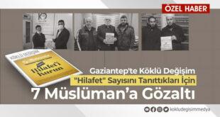 """Gaziantep'te Köklü Değişim """"HİLAFET"""" sayısını tanıttıkları için 7 Müslüman'a Gözaltı"""